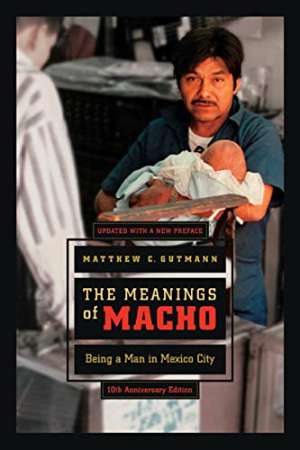 9780520250130: The Meanings of Macho: Being a Man in Mexico City (Men and Masculinity)
