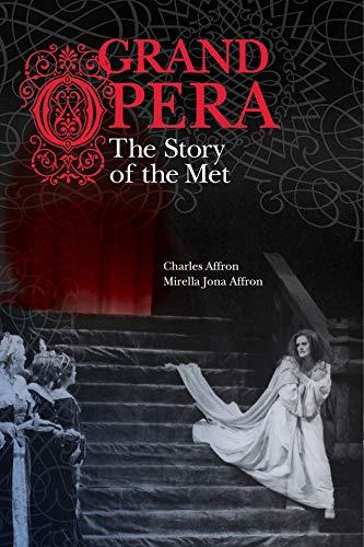Grand Opera: The Story of the Met: Affron, Charles, Affron, Mirella Jona