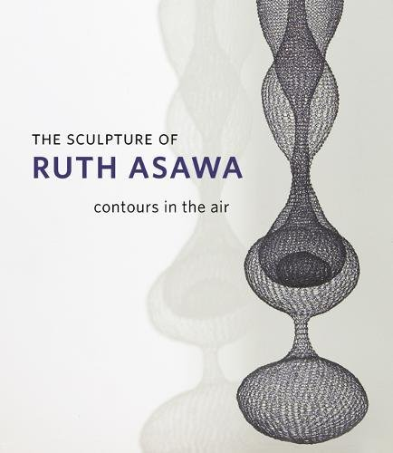 9780520250451: The Sculpture of Ruth Asawa: Contours in the Air