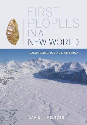 9780520250529: First Peoples in a New World: Colonizing Ice Age America