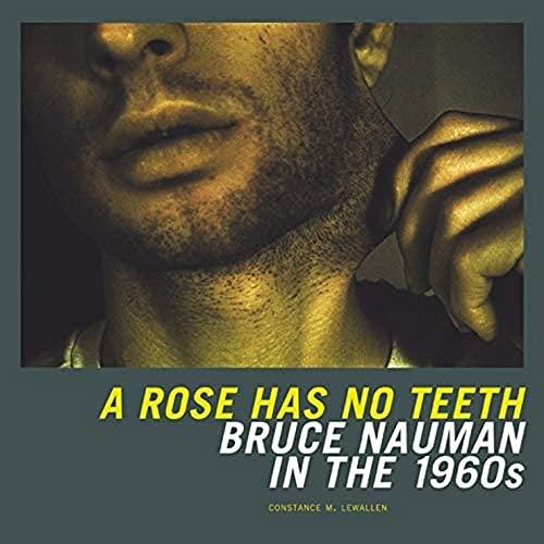 9780520250857: A Rose Has No Teeth: Bruce Nauman in the 1960s