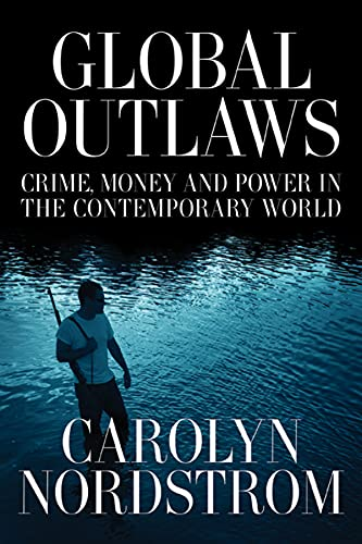 9780520250963: Global Outlaws: Crime, Money, and Power in the Contemporary World (California Series in Public Anthropology)