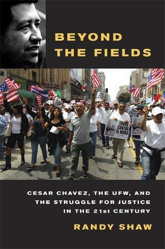 9780520251076: Beyond the Fields: Cesar Chavez, the UFW, and the Struggle for Justice in the 21st Century