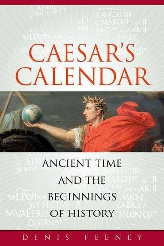 9780520251199: Caesar's Calendar: Ancient Time and the Beginnings of History (Sather Classical Lectures)