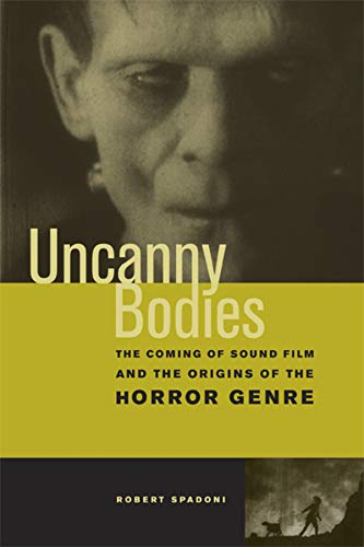 9780520251229: Uncanny Bodies: The Coming of Sound Film and the Origins of the Horror Genre