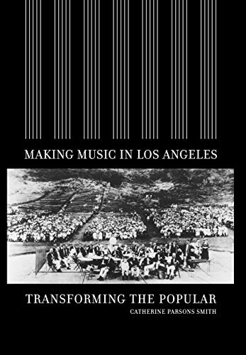 Making Music in Los Angeles: Transforming the Popular (Hardback): Catherine Parsons Smith