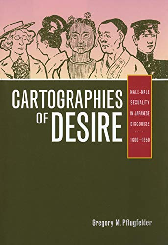 9780520251656: Cartographies of Desire: Male-Male Sexuality in Japanese Discourse, 1600–1950