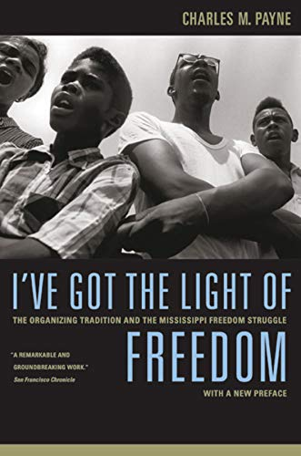 9780520251762: I've Got the Light of Freedom: The Organizing Tradition and the Mississippi Freedom Struggle, With a New Preface