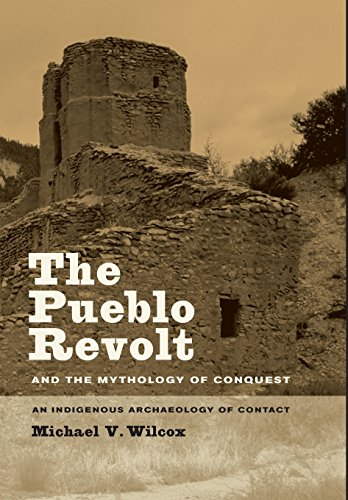 The Pueblo Revolt and the Mythology of Conquest: An Indigenous Archaeology of Contact (Hardback): ...
