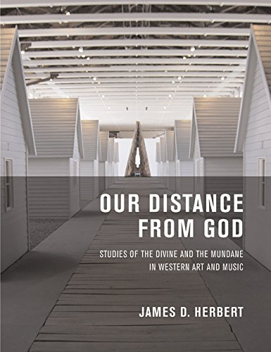 Our distance from God : studies of the divine and the mundane in western art and music.: Herbert, ...