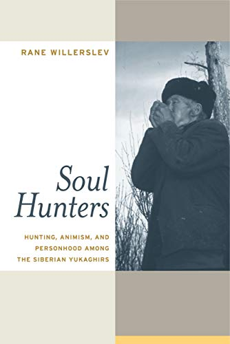 9780520252172: Soul Hunters: Hunting, Animism, and Personhood Among the Siberian Yukaghirs