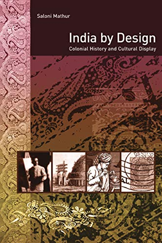 9780520252318: India by Design: Colonial History and Cultural Display
