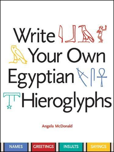 9780520252356: Write Your Own Egyptian Hieroglyphs: Names, Greetings, Insults, Sayings