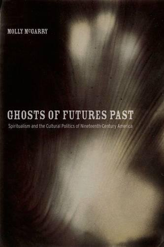 9780520252608: Ghosts of Futures Past: Spiritualism and the Cultural Politics of Nineteenth-Century America