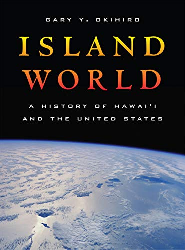 Island World: A History of Hawai?i and the United States: Okihiro, Gary Y