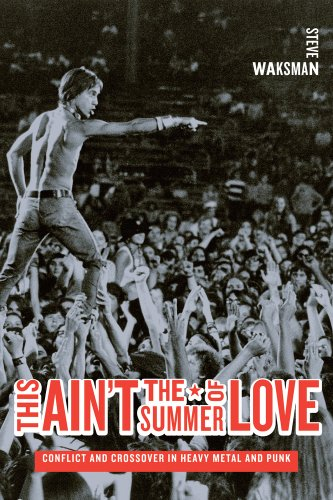 This Ain't the Summer of Love: Conflict and Crossover in Heavy Metal and Punk: Waksman, Steve
