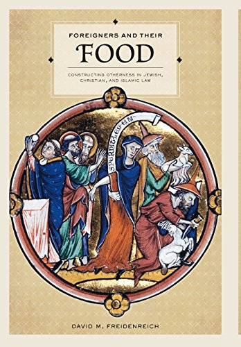 Foreigners and Their Food: Constructing Otherness in Jewish, Christian, and Islamic Law (Hardback):...