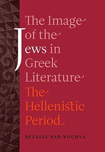 The Image of the Jews in Greek Literature: The Hellenistic Period: Bar-Kochva, Bezalel