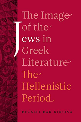 Image of the Jews in Greek Literature: The Hellenistic Period: Bar-Kochva, Bezalel