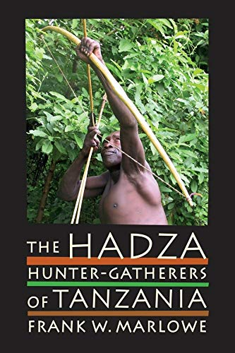 The Hadza: Hunter-Gatherers of Tanzania (Origins of Human Behavior and Culture): Frank Marlowe