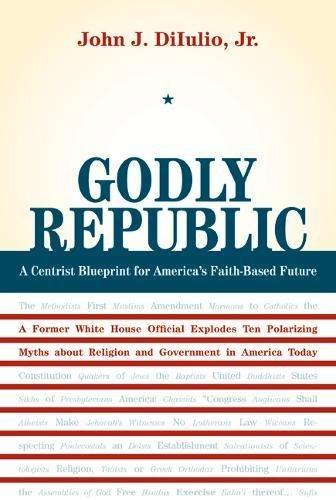 9780520254145: Godly Republic: A Centrist Blueprint for America's Faith-Based Future