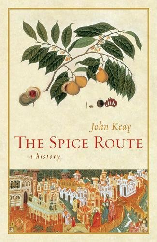 The Spice Route: A History (California Studies in Food and Culture) (0520254163) by Keay, John