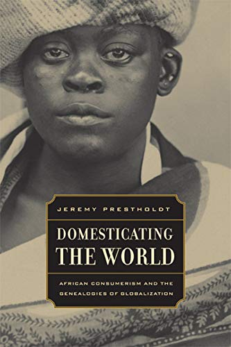 9780520254237: Domesticating the World: African Consumerism and the Genealogies of Globalization (California World History Library)