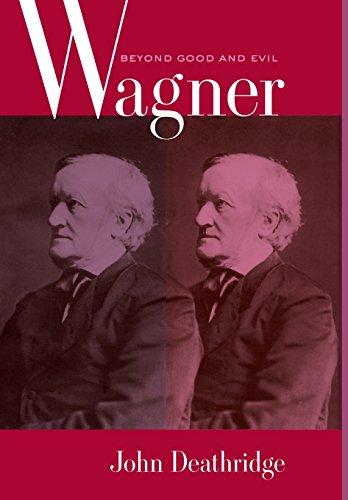 Wagner: Beyond Good and Evil (Hardback): John Deathridge