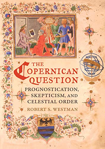 9780520254817: The Copernican Question: Prognostication, Skepticism, and Celestial Order