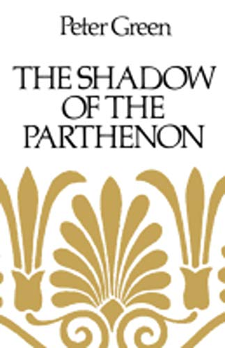 9780520255074: The Shadow of the Parthenon: Studies in Ancient History and Literature