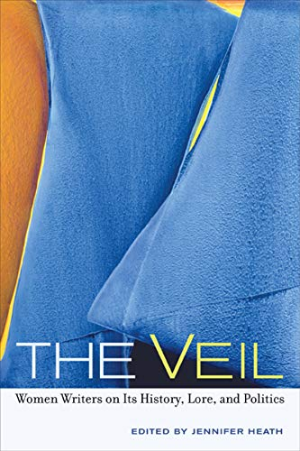 9780520255180: The Veil: Women Writers on Its History, Lore, and Politics