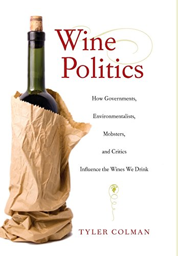9780520255210: Wine Politics: How Governments, Environmentalists, Mobsters, and Critics Influence the Wines We Drink