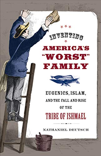 "9780520255241: Inventing America's ""Worst"" Family: Eugenics, Islam, and the Fall and Rise of the Tribe of Ishmæl"