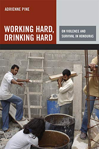 9780520255449: Working Hard, Drinking Hard: On Violence and Survival in Honduras
