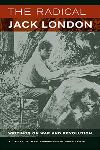 The Radical Jack London: Writings on War and Revolution (9780520255463) by Jack London