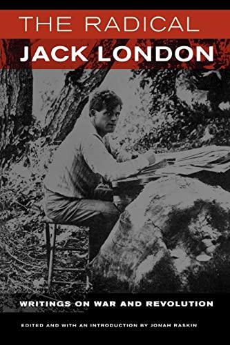 Radical Jack London: Writings on War and Revolution: London, Jack