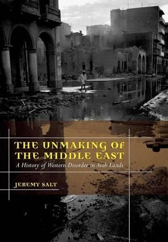 9780520255517: The Unmaking of the Middle East: A History of Western Disorder in Arab Lands