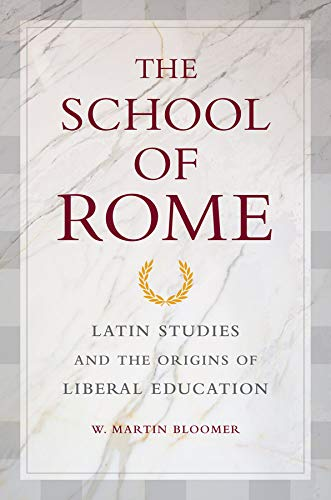 9780520255760: The School of Rome: Latin Studies and the Origins of Liberal Education