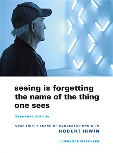 9780520256095: Seeing Is Forgetting the Name of the Thing One Sees: Over Thirty Years of Conversations with Robert Irwin