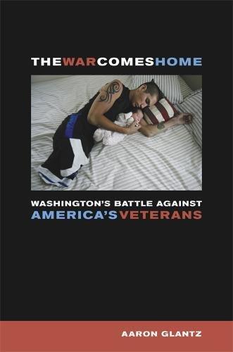 The War Comes Home: Washington's Battle against America's Veterans: GLANTZ