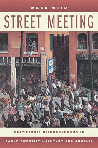 9780520256354: Street Meeting: Multiethnic Neighborhoods in Early Twentieth-Century Los Angeles