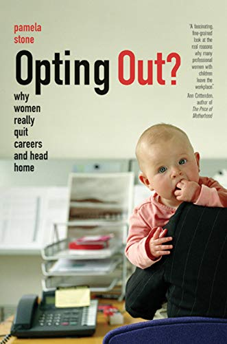 9780520256576: Opting Out?: Why Women Really Quit Careers and Head Home