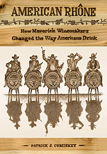 9780520256668: American Rhone: How Maverick Winemakers Changed the Way Americans Drink