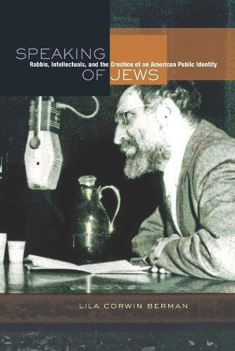 Speaking of Jews: Rabbis, Intellectuals, and the Creation of an American Public Identity: Lila ...