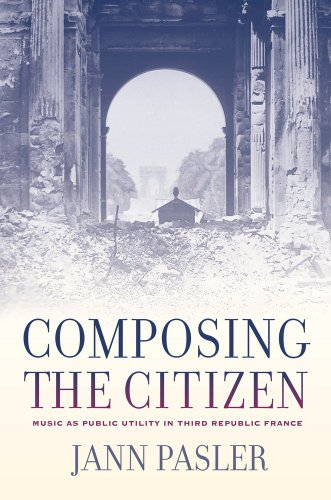9780520257405: Composing the Citizen: Music as Public Utility in Third Republic France