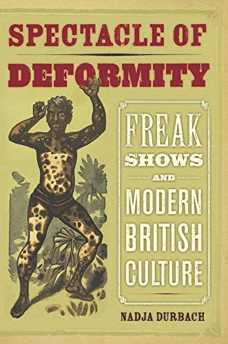 9780520257689: Spectacle of Deformity - Freak Shows and Modern British Culture