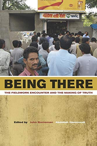 9780520257764: Being There: The Fieldwork Encounter and the Making of Truth