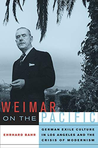 9780520257955: Weimar on the Pacific: German Exile Culture in Los Angeles and the Crisis of Modernism (Weimar and Now: German Cultural Criticism)