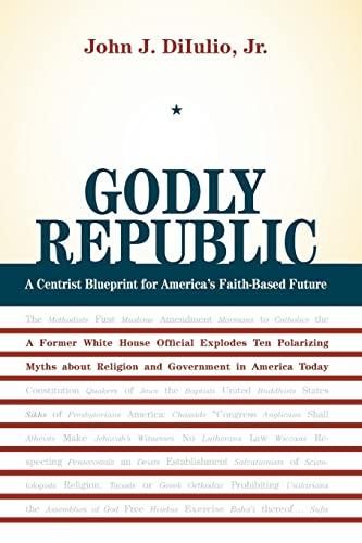 9780520258006: Godly Republic: A Centrist Blueprint for America's Faith-Based Future