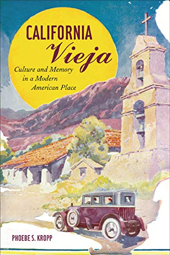 9780520258044: California Vieja: Culture and Memory in a Modern American Place
